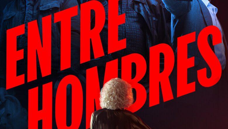 'Entre Hombres' una de las producciones argentinas más esperadas llega el 26 de septiembre